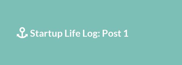 Startup Life Log: Part 1
