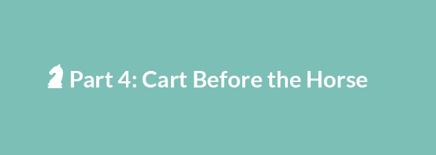 putting the cart before horse